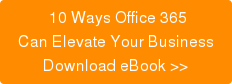 Free eBook: 10 Ways Office 365 Can Elevate Your Business