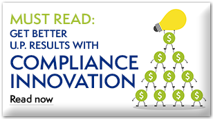 Must Read: Get Better U.P. Results with Compliance Innovation