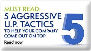 Read the blog: 5 aggressive U.P. tactics to help your company come out on top