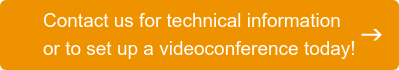 Contact us for technical information or to set up a videoconference today!