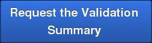 Request the Validation Summary