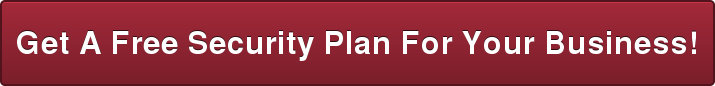 Get A Free Security Plan For Your Business!