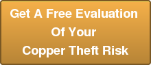 Get A Free Evaluation  Of Your  Copper Theft Risk