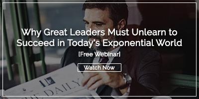 Webinar Recording: Why Great Leaders Must Unlearn to Succeed in Today's Exponential World