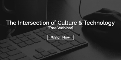 Free Webinar: The Intersection of Culture & Technology