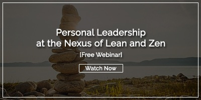 Free Webinar: Personal Leadership at the Nexus of Lean and Zen