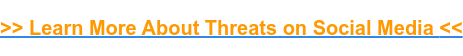 >> Learn More About Threats on Social Media<<