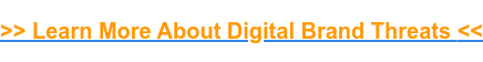 >> Learn More About Digital Brand Threats<<