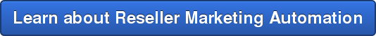Learn about Reseller Marketing Automation