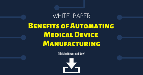 WHITE PAPER: Benefits of Automating Medical Device Manufacturing