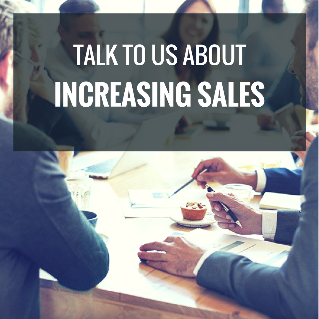 Talk To Us About Increasing Sales