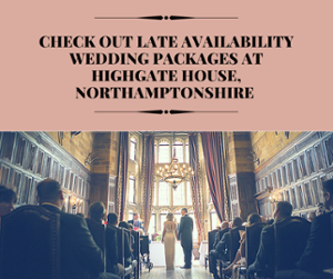 Book a wedding viewingLate Availability Weddings at Highgate House, Northamptonshire
