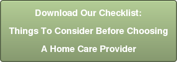 Download Our Checklist: Things To Consider Before Choosing A Home Care Provider