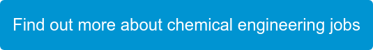 Find out more about chemical engineering jobs