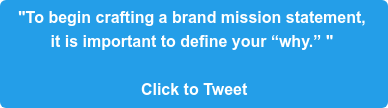 """To begin crafting a brand mission statement,  it is important to define your ""why."" ""   Click to Tweet"
