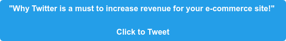 """Why Twitter is a must to increase revenue for your e-commerce site!""   Click to Tweet"