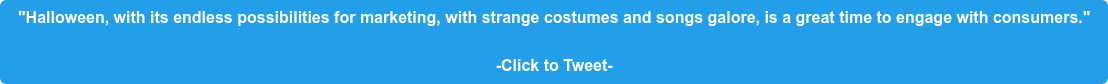 """""""Halloween, with its endless possibilities for marketing, with strange costumes  and songs galore, is a great time to engage with consumers.""""  -Click to Tweet-"""