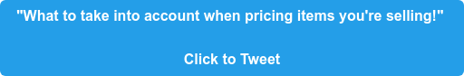 """""""What to take into account when pricing items you're selling!""""  Click to Tweet"""