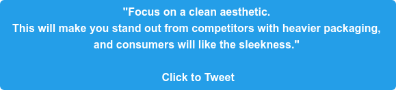 """""""Focus on a clean aesthetic.  This will make you stand out from competitors with heavier packaging,  and consumers will like the sleekness.""""   Click to Tweet"""