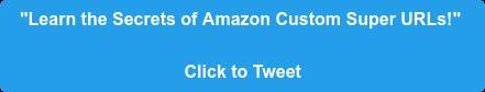 """Learn the Secrets of Amazon Custom Super URLs!""  Click to Tweet"