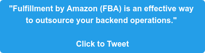 """""""Fulfillment by Amazon (FBA) is an effective way  to outsource your backend operations.""""   Click to Tweet"""