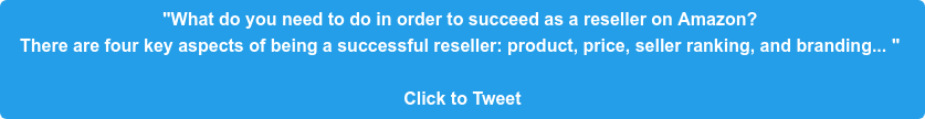 """""""What do you need to do in order to succeed as a reseller on Amazon?  There are four key aspects of being a successful reseller: product, price,  seller ranking, and branding...""""  Click to Tweet"""