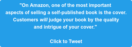 """""""On Amazon, one of the most important  aspects of selling a self-published book is the cover.  Customerswilljudge your book by the quality  and intrigue of your cover.""""   Click to Tweet"""