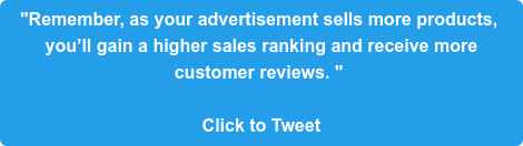 """Remember, as your advertisement sells more products,  you'll gain a higher sales ranking and receive more  customer reviews. ""   Click to Tweet"