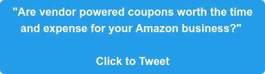 """Are vendor powered coupons worth the time  and expense for your Amazon business?""   Click to Tweet"