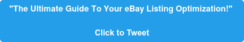"""""""The Ultimate Guide To Your eBay Listing Optimization!""""  Click to Tweet"""