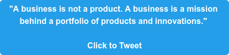 """""""A business is not a product. A business is a mission  behind a portfolio of products and innovations.""""   Click to Tweet"""