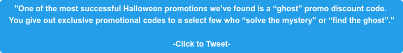 """""""One of the most successful Halloween promotions we've found is a """"ghost"""" promo  discount code. You give out exclusive promotional codes to a select few who """"solve the  mystery"""" or """"find the ghost"""".""""  -Click to Tweet-"""