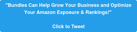 """Bundles Can Help Grow Your Business and Optimize Your Amazon Exposure & Rankings!""   Click to Tweet"