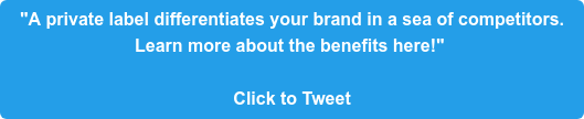 """""""A private label differentiates your brand in a sea of competitors.  Learn more about the benefits here!""""   Click to Tweet"""