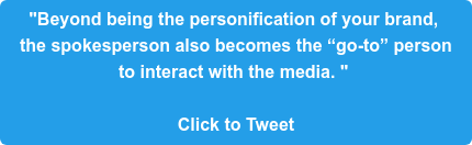 """Beyond being the personification of your brand,  the spokesperson also becomes the ""go-to"" person  to interact with the media. ""   Click to Tweet"