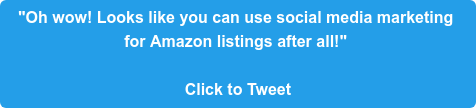 """Oh wow! Looks like you can use social media marketing  for Amazon listings after all!""   Click to Tweet"