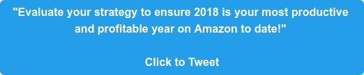 """Evaluate your strategy to ensure 2018 is your most productive  and profitable year on Amazon to date!""   Click to Tweet"