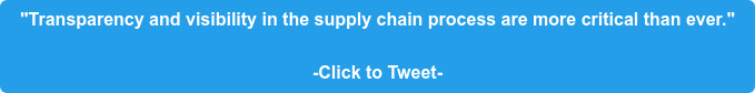 """""""Transparency and visibility in the supply chain process are more critical than  ever.""""  -Click to Tweet-"""
