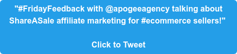"""#FridayFeedback with @apogeeagency talking about  ShareASale affiliate marketing for #ecommerce sellers!""   Click to Tweet"