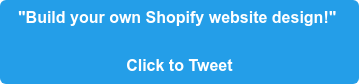"""Build your own Shopify website design!""   Click to Tweet"