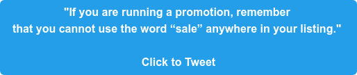 """""""If you are running a promotion, remember  that you cannot use the word """"sale"""" anywhere in your listing.""""   Click to Tweet"""