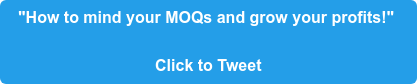 """""""How to mind your MOQs and grow your profits!""""  Click to Tweet"""