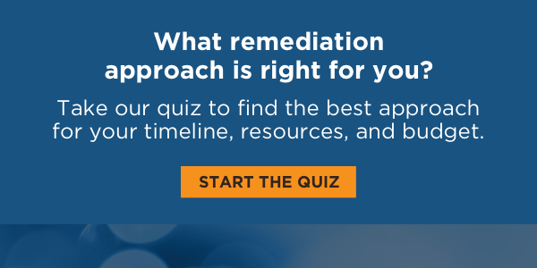 What remediation approach is the best for your timeline, resources, and budget? Start the quiz to find out!