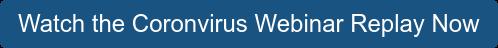 Watch the Coronvirus Webinar Replay Now