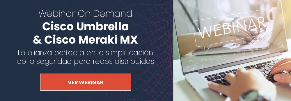 Webinar Cisco Umbrella y Meraki MX