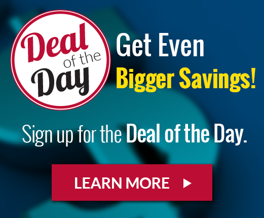 Sign up for the Deal of Day to special deals.