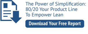 Download Your Free Report - The Power of Simplification: 80/20 Your Product Line To Empower Lean