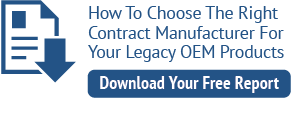 Download Your Free Report - How To Choose The Right Contact Manufacturer For Your Legacy OEM Products
