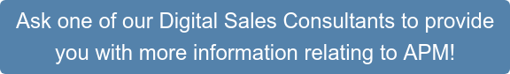 Ask one of our Digital Sales Consultants to provide you with more information relating to APM!