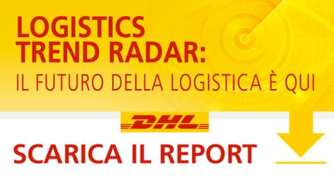 LOGISTICS TREND RADAR - GUIDA DEFINITIVA SULLA LOGISTICA DEL FUTURO - REPORT DHL